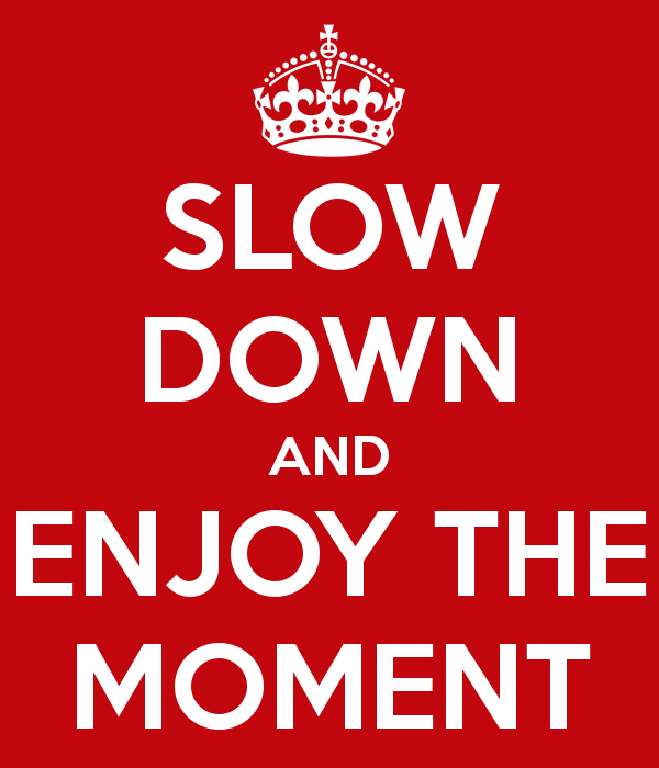 slow-down-and-enjoy-the-moment